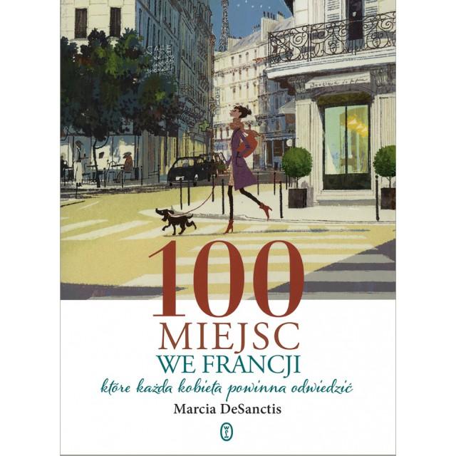 100 miejsc we Francji, które każda kobieta powinna odwiedzić Marcia DeSanctis