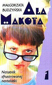 Ala Makota. Notatnik sfrustrowanej nastolatki - tom 1