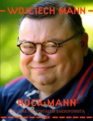Wojciech Mann,RockMann, czyli jak nie zostałem saksofonistą