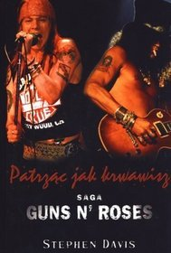 Patrząc jak krwawisz. Saga Guns n' Roses