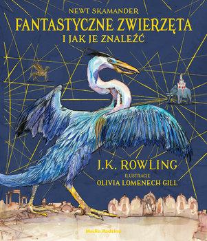 Fantastyczne zwierzęta i jak je znaleźć (wydanie ilustrowane)