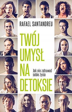 Twój umysł na detoksie Rafael Santandreu