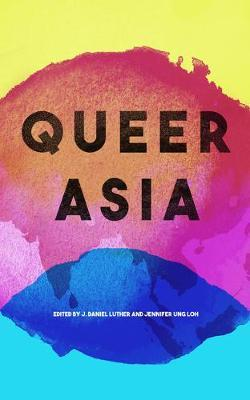 Queer Asia : Decolonising and Reimagining Sexuality and Gender