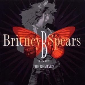 Britney Spears - B In The Mix, The Remixes Vol. 1