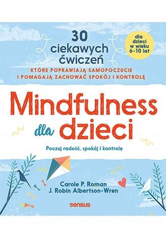 Mindfulness dla dzieci. Poczuj radość, spokój i