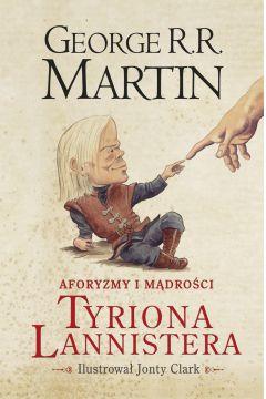 Aforyzmy i mądrości Tyriona Lannistera - George R. R. Martin