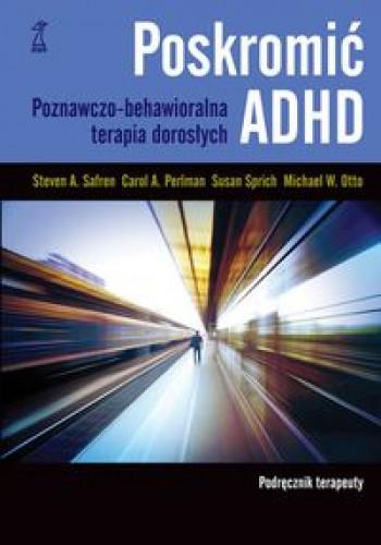 Poskromić ADHD. Poznawczo-behawioralna terapia ...