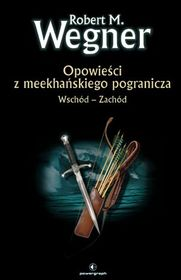 Robert M. Wegner - Opowieści z meekhańskiego pogranicza. Wschód-Zachód  - EBOOK