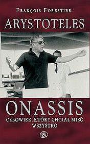 Arystoteles Onassis. Czlowiek, ktory chcial miec wszystko