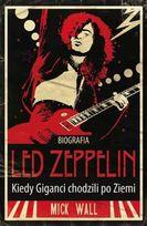 Biografia Led Zeppelin. Kiedy giganci chodzili po Ziemi