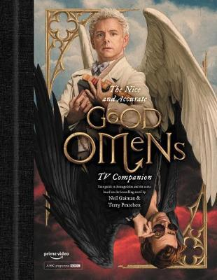 The Nice and Accurate Good Omens TV Companion : Your Guide to Armageddon and the Series Based on the Bestselling Novel by Terry Pratchett and Neil Gaiman