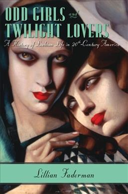 Odd Girls and Twilight Lovers : A History of Lesbian Life in Twentieth-Century America