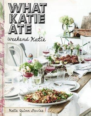 WHAT KATIE ATE. WEEKEND KATIE, KATIE QUINN DAVIES