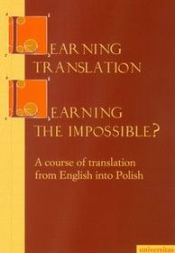 Learning Translation. Learning the Impossible. A course of translation from English into Polish