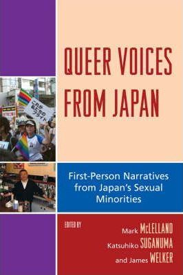 Queer Voices from Japan : First Person Narratives from Japan's Sexual Minorities