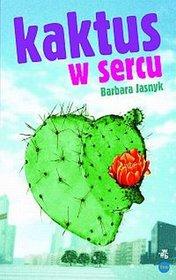 Kaktus w sercu - Barbara Jasnyk.