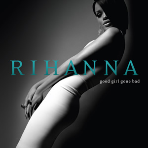 Rihanna- Good girl gone bad