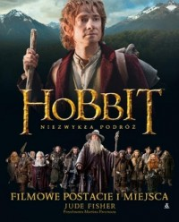 Hobbit. Niezwykła podróż. Filmowe postacie i miejsca