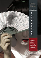 Madame Sadayakko. Gejsza, która uwiodła zachód