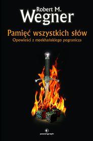 Robert M. Wegner - Opowieści z meekhańskiego pogranicza. Tom 4. Pamięć wszystkich słów - EBOOK