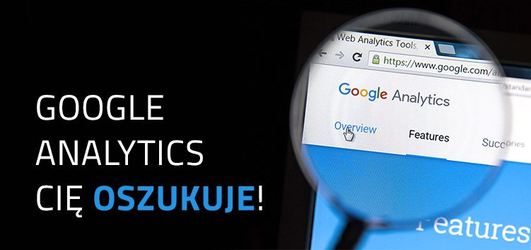 Google Analytics Cię  oszukuje!