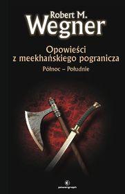 Robert M. Wegner - Opowieści z meekhanskiego pogranicza. Północ-Południe EBOOK