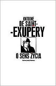 Antoine de Saint-Exupery - O sens życia