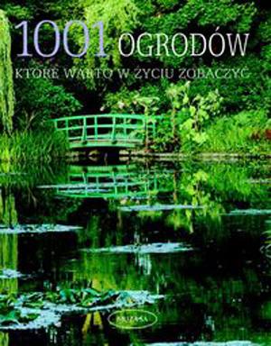 1001 OGRODÓW, KTÓRE WARTO W ŻYCIU ZOBACZYĆ