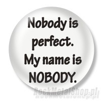 Przypinka Nobody is perfect. My name is nobody.