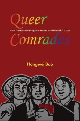 Queer Comrades 2018 : Gay Identity and Tongzhi Activism in Postsocialist China