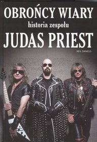 Obrońcy wiary. Historia zespołu Judas Priest