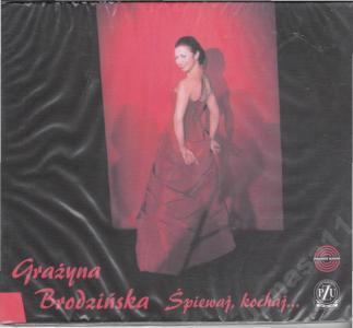 GRAŻYNA BRODZIŃSKA - ŚPIEWAJ, KOCHAJ - CD / Nowa