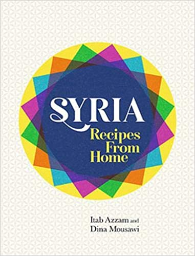 Syria: Recipes from Home,  Dina Mousawi
