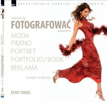 Nauczcie się Fotografować Kreatywnie - Moda, Piękno, Portret, Portfolio, Reklama