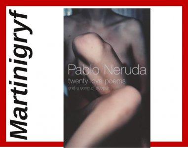 Pablo Neruda Twenty Love Poems And A Song Of Despa