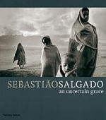 AN UNCERTAIN GRACE - Sebastiao Salgado