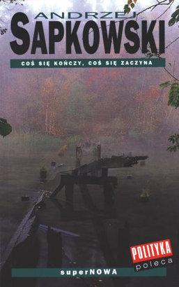 Andrzej Sapkowski - Coś Się Kończy, Coś Się Zaczyna