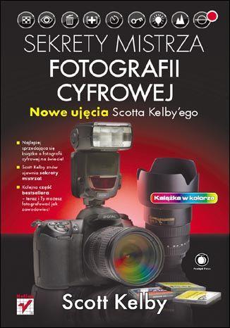 książka 'Sekrety Mistrza Fotografii Cyfrowej. NOWE Ujęcia Scotta Kelby'ego'