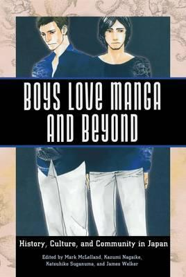 Boys Love Manga and Beyond : History, Culture, and Community in Japan